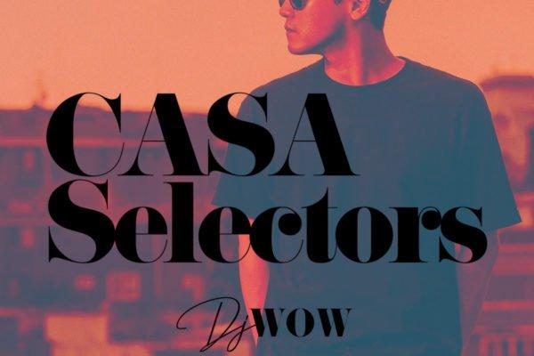 CASA SELECTORS – 10 DJ Wow