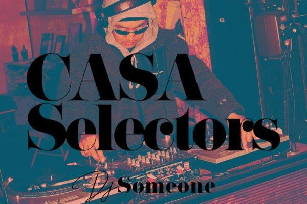 CASA SELECTORS – 30 DJ Someone